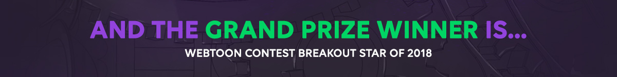 AND THE GRAND PRIZE WINNER IS... WEBTOON CONTEST BREAKOUT STAR OF 2018